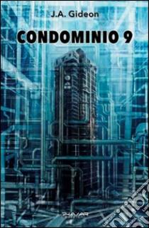 Condominio 9 libro di Gideon J. A.