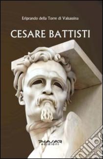 Cesare Battisti libro di Della Torre di Valsassina Eriprando