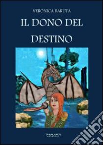 Il dono del destino libro di Baruta Veronica