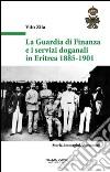 La guardia di finanza e i servizi doganali in Eritrea 1885-1901 libro