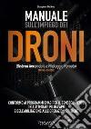 Manuale sull'impiego dei droni. (Sistemi aeromobili a pilotaggio remoto) libro