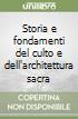 Storia e fondamenti del culto e dell'architettura sacra libro