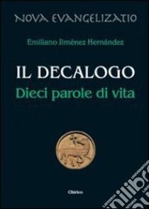 Il Decalogo. Dieci parole di vita libro di Jiménez Hernandez Emiliano