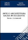 Arte e architettura sacra in Occidente. Storia e fondamenti libro