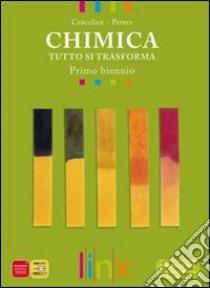 CHIMICA TUTTO SI TRASFORMA PRIMO BIENNIO libro di CRACOLICE PETERS