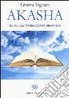 Akasha. La via all'indipendenza spirituale libro