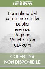 Formulario del commercio e dei publici esercizi. Regione Veneto. Con CD-ROM libro di Capretta Roberto