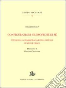 Configurazioni filosofiche di sé. Studi sull'autobiografia intellettuale di Vico e Croce libro di Diana Rosario