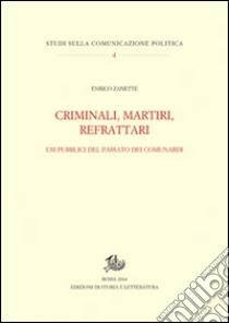 Criminali, martiri, refrattari. Usi pubblici del passato dei comunardi libro di Zanette Enrico