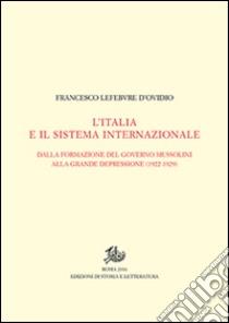 L'Italia e il sistema internazionale. Dalla formazione del governo Mussolini alla grande depressione (1922-1929). Vol. I-II libro di Lefebvre D'Ovidio Francesco