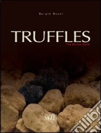 Truffles. The divine earth libro di Rossi Sergio