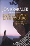 Dove gli uomini diventano eroi libro di Krakauer Jon