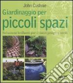Giardinaggio per piccoli spazi libro