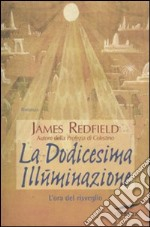 La Dodicesima Illuminazione. L'ora del risveglio libro di Redfield James