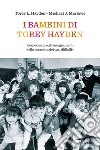 I bambini di Torey Hayden. L'esperienza e gli insegnamenti della «maestra dei casi difficili» libro