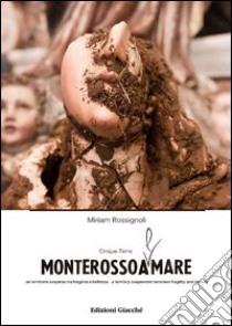MonterossoAmare. Cinque Terre: un territorio sospeso tra fragilità e bellezza. Ediz. italiana e inglese libro di Rossignoli Miriam