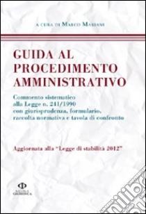 Guida al procedimento amministrativo. Aggiornata alla legge di stabilità 2012 libro di Mariani Marco