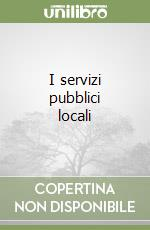 I servizi pubblici locali libro di Mariani Marco