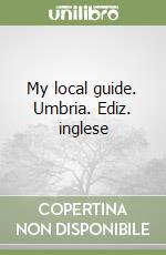 My local guide Umbria. Ediz. inglese libro