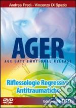 Ager. Age gate emotional release. Riflessologie regressive antitraumatiche. DVD. Con libro libro
