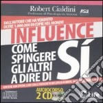 Influence. Come spingere gli altri a dire di sì. Audiolibro. 2 CD Audio libro