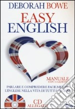 Easy English. Parlare e comprendere facilmente l'inglese nella vita di tutti i giorni. Con CD Audio libro di Bowe Deborah