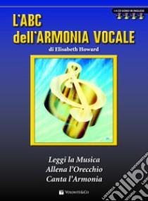 L'ABC dell'armonia vocale. Con 4 CD Audio libro di Howard Elisabeth