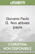 Giovanni Paolo II. Non abbiate paura libro