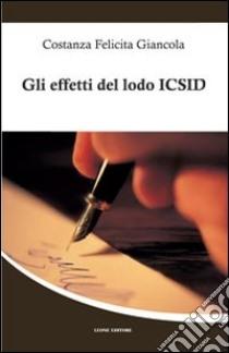 Gli effetti del lodo ICSID. La convenzione di Washington del 1965. Disciplina per le controversie in materia di investimenti internazionali libro di Giancola Costanza F.