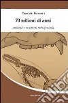 70 milioni di anni. Ambienti e vertebrati nella penisola libro