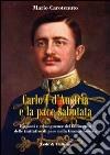 Carlo I d'Austria e la pace sabotata. Ragioni e conseguenze del fallimento delle trattative di pace nella Grande Guerra libro