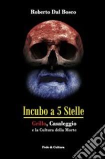 Incubo a 5 stelle. Grillo, Casaleggio e la cultura della morte libro di Dal Bosco Roberto