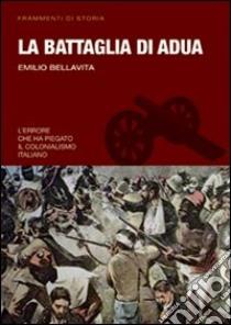 La battaglia di Adua libro di Bellavita Emilio