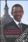 Il disastro americano. Riuscirà Obama a cambiare Wall Street e Washington? libro