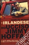L'irlandese. Ho ucciso Jimmy Hoffa libro