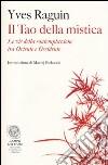 Il tao della mistica. Le vie della contemplazione tra Oriente e Occidente libro