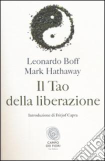 Il tao della liberazione. Esplorando l'ecologia della trasformazione libro di Boff Leonardo - Hathaway Mark