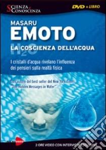 La coscienza dell'acqua. Con DVD libro di Emoto Masaru