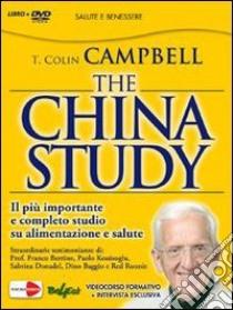 The China study. Il più importante e completo studio su alimentazione e salute. Con DVD libro di Campbell T. Colin