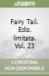 Fairy Tail. Ediz. limitata. Vol. 23 libro