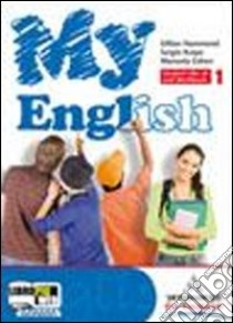 MY ENGLISH 1 (1) libro di HAMMOND GILLIAN KNIPE SERGIO COHEN MANUELA
