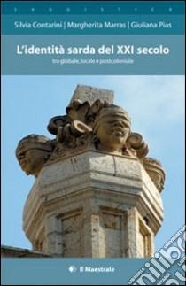 L'identità sarda del XXI secolo tra globale, locale e postcoloniale libro di Contarini Silvia - Marras Margherita - Pias Giuliana