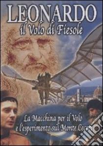 Leonardo. Il volo di Fiesole. DVD. Con libro libro