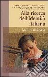 Alla ricerca dell'identità italiana. Letture di storia libro