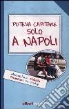 Poteva capitare solo a Napoli libro
