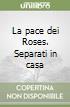 La pace dei Roses. Separati in casa libro