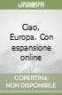 Ciao, Europa. Con espansione online libro