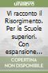 Vi racconto il Risorgimento. Con espansione online. Per le Scuole superiori libro