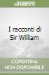 I racconti di Sir William libro