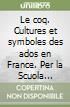 Le coq. Cultures et symboles des ados en France. Con espansione online. Con CD Audio. Per la Scuola media libro